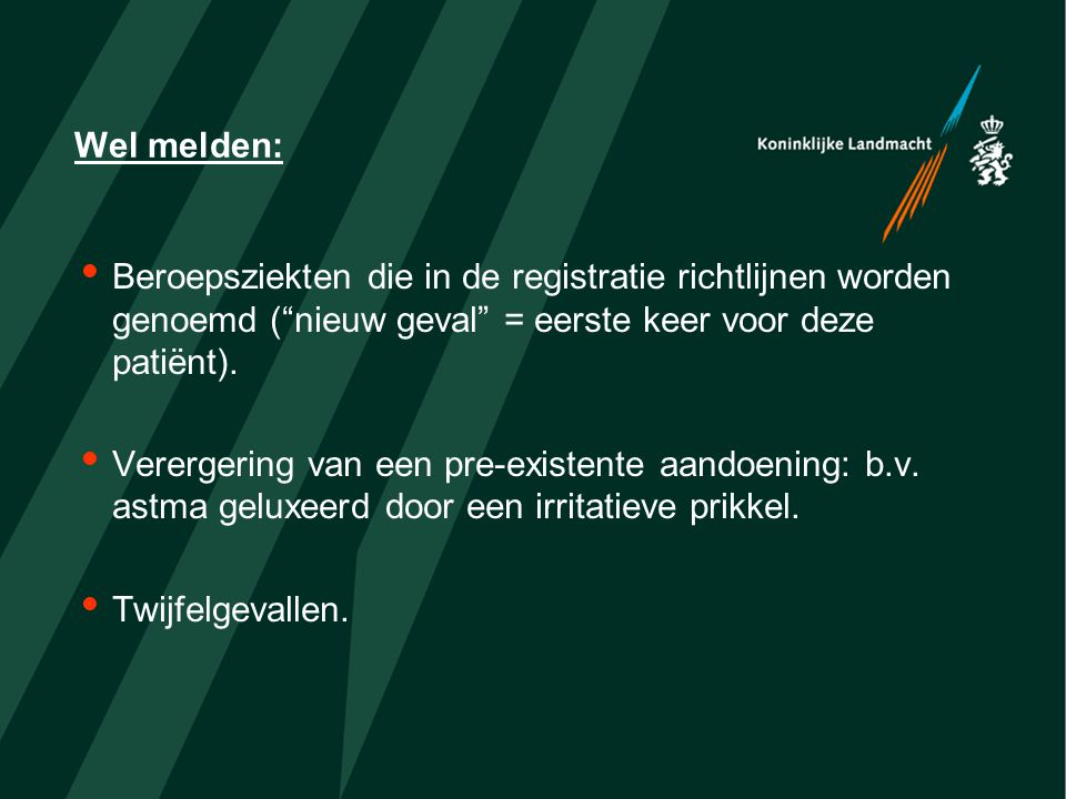 Wel melden: Beroepsziekten die in de registratie richtlijnen worden genoemd ( nieuw geval = eerste keer voor deze patiënt).