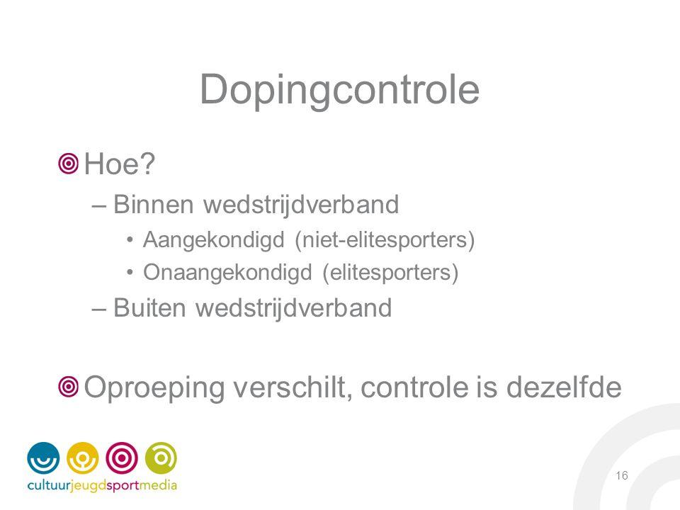 Dopingcontrole Hoe Oproeping verschilt, controle is dezelfde