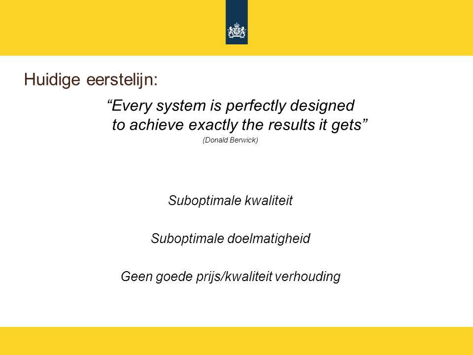 Huidige eerstelijn: Every system is perfectly designed to achieve exactly the results it gets (Donald Berwick)