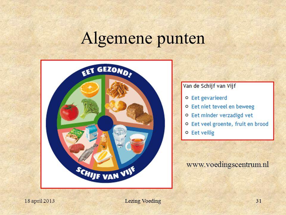 Algemene punten www.voedingscentrum.nl 18 april 2013 Lezing Voeding