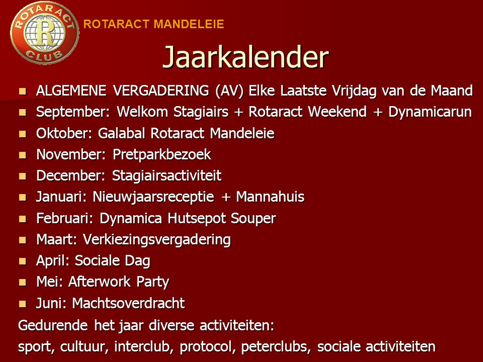 ROTARACT MANDELEIE Jaarkalender. ALGEMENE VERGADERING (AV) Elke Laatste Vrijdag van de Maand.