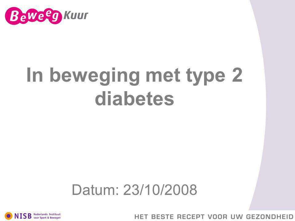 In beweging met type 2 diabetes Datum: 23/10/2008
