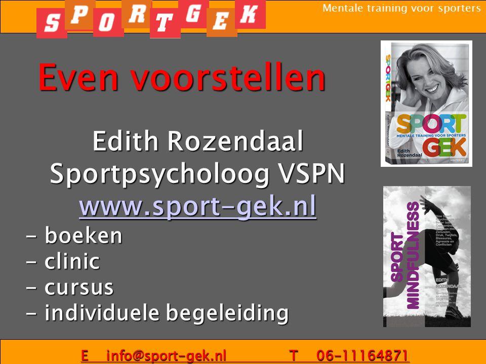 Even voorstellen Edith Rozendaal Sportpsycholoog VSPN www.sport-gek.nl