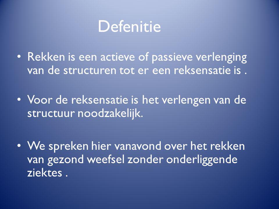 Defenitie Rekken is een actieve of passieve verlenging van de structuren tot er een reksensatie is .