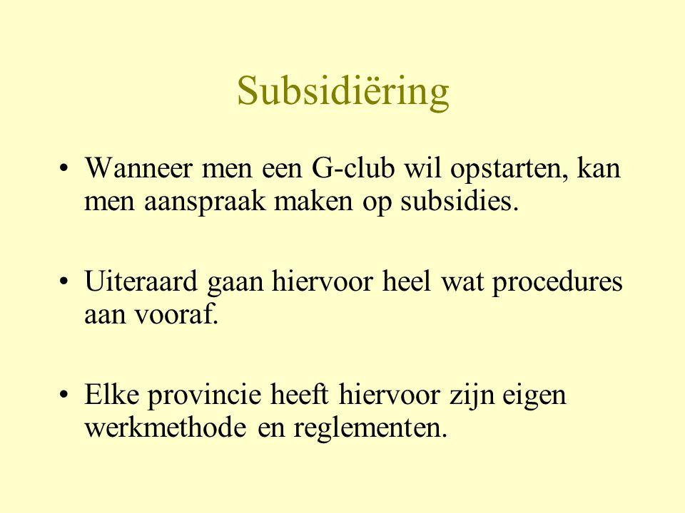 Subsidiëring Wanneer men een G-club wil opstarten, kan men aanspraak maken op subsidies. Uiteraard gaan hiervoor heel wat procedures aan vooraf.