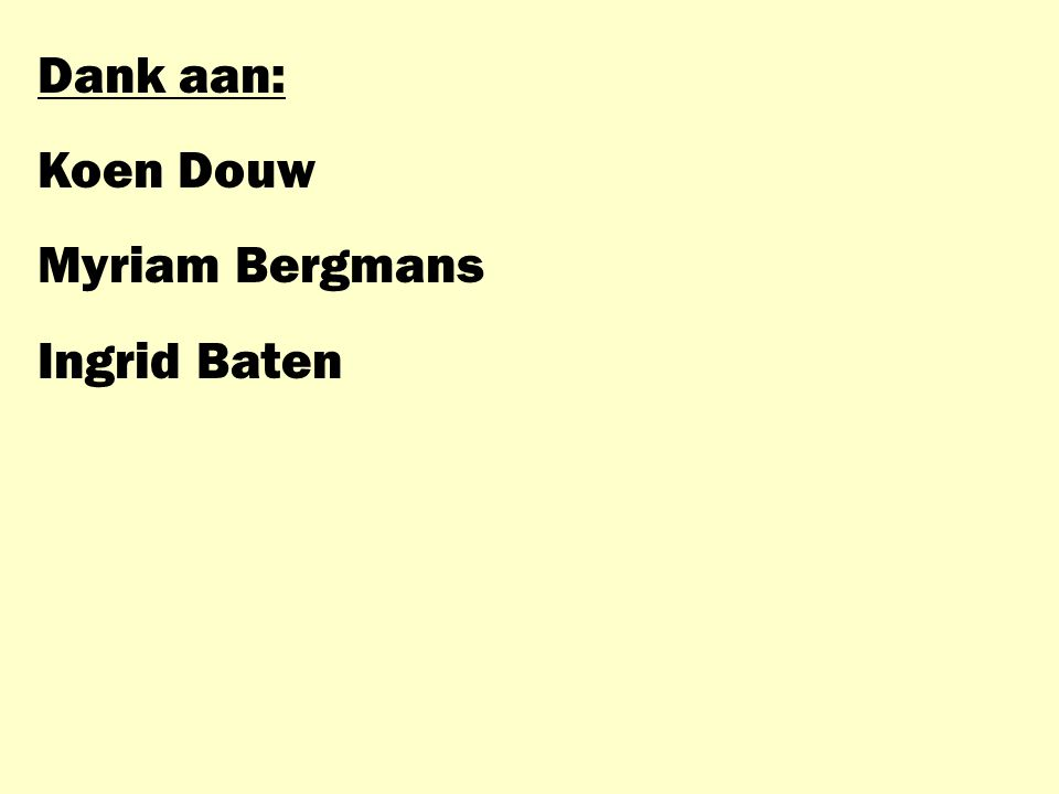 Dank aan: Koen Douw Myriam Bergmans Ingrid Baten