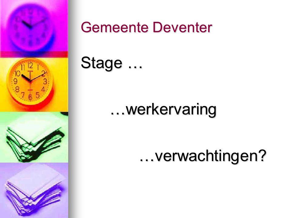 Gemeente Deventer Stage … …werkervaring …verwachtingen