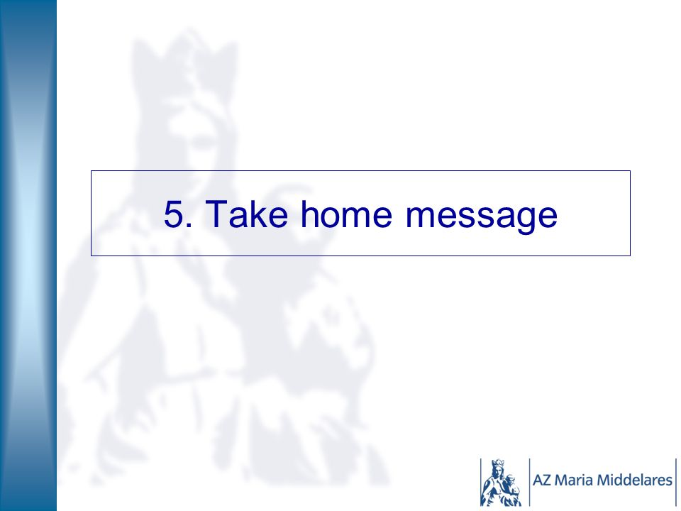 5. Take home message