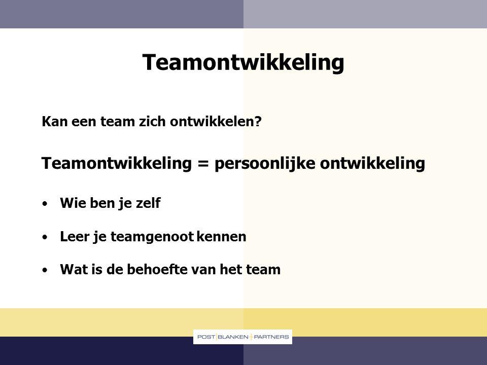 Teamontwikkeling Teamontwikkeling = persoonlijke ontwikkeling