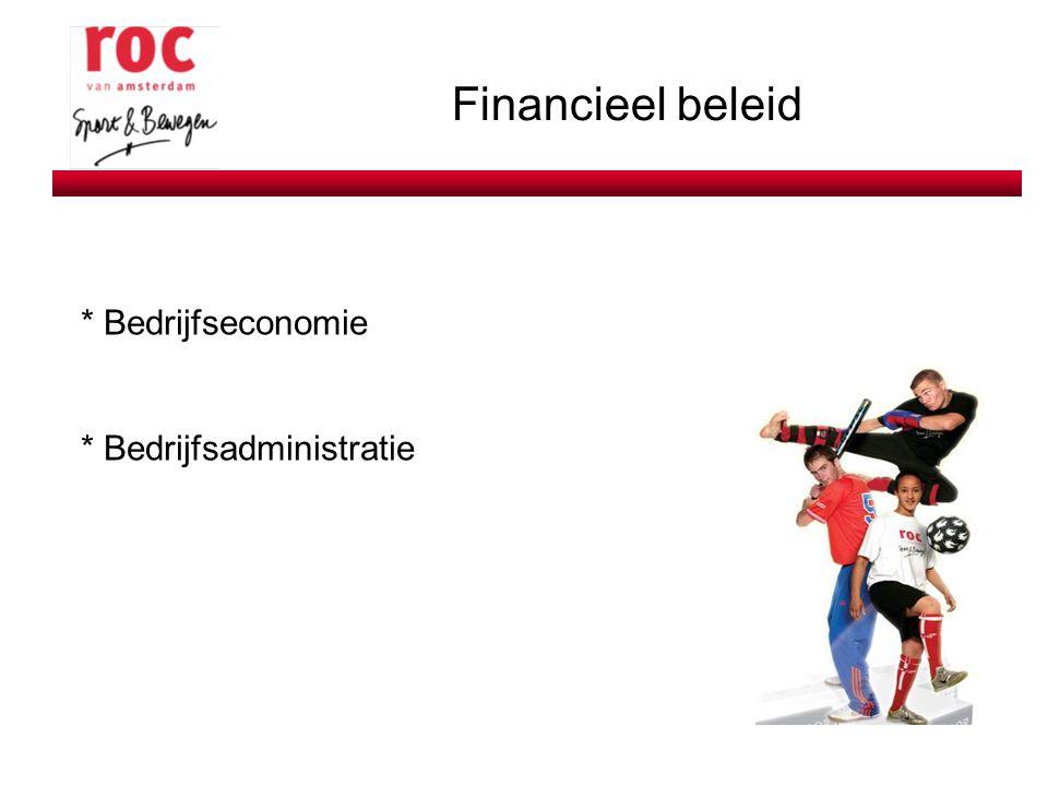 Financieel beleid * Bedrijfseconomie * Bedrijfsadministratie