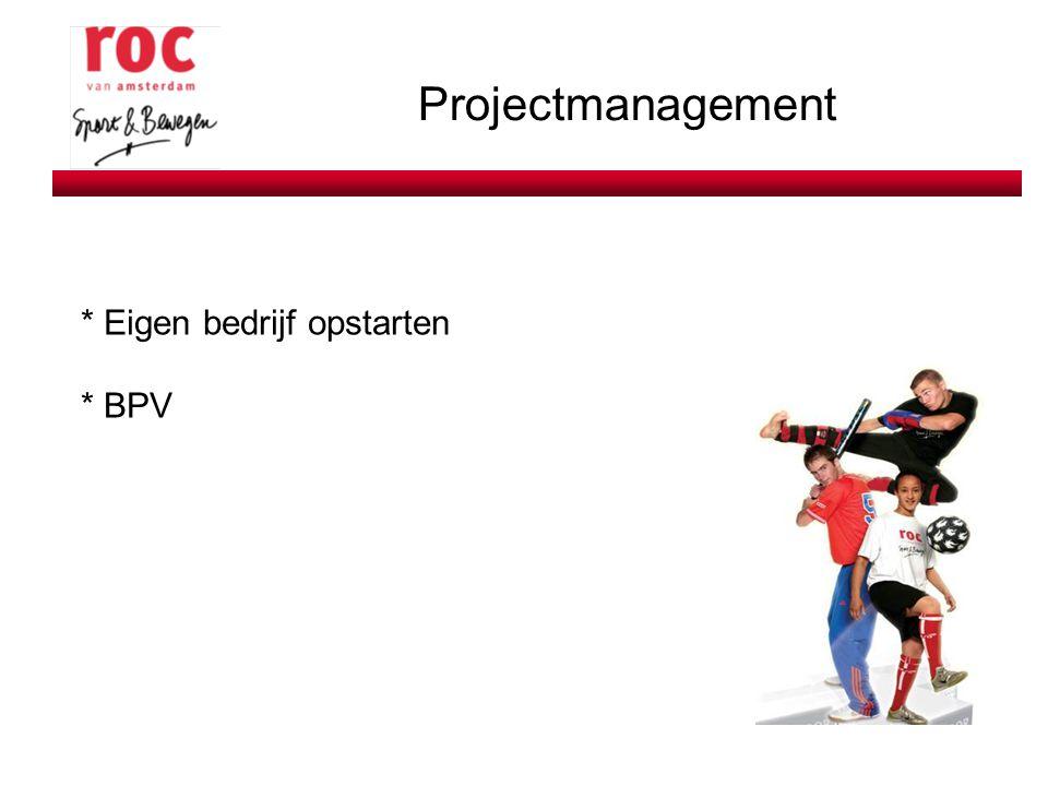 Projectmanagement * Eigen bedrijf opstarten * BPV