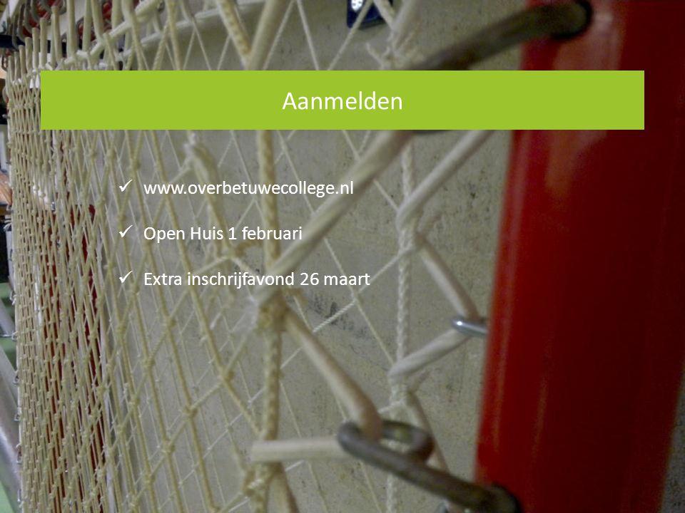 Aanmelden www.overbetuwecollege.nl Open Huis 1 februari
