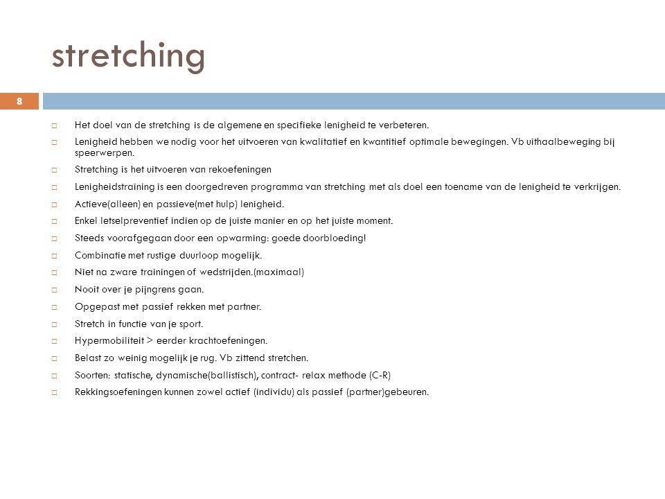 stretching Het doel van de stretching is de algemene en specifieke lenigheid te verbeteren.