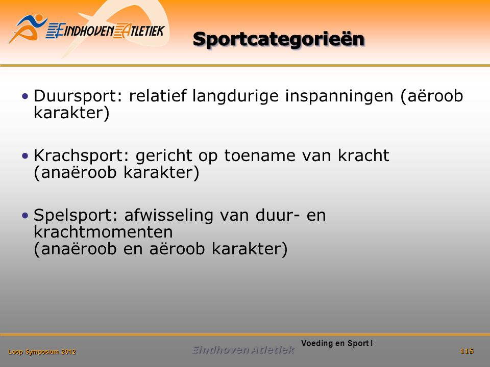 Sportcategorieën Duursport: relatief langdurige inspanningen (aëroob karakter) Krachsport: gericht op toename van kracht (anaëroob karakter)
