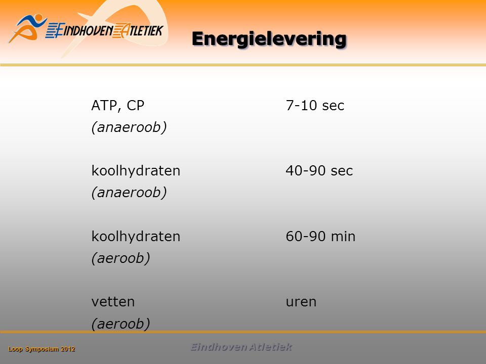 Energielevering ATP, CP 7-10 sec (anaeroob) koolhydraten 40-90 sec