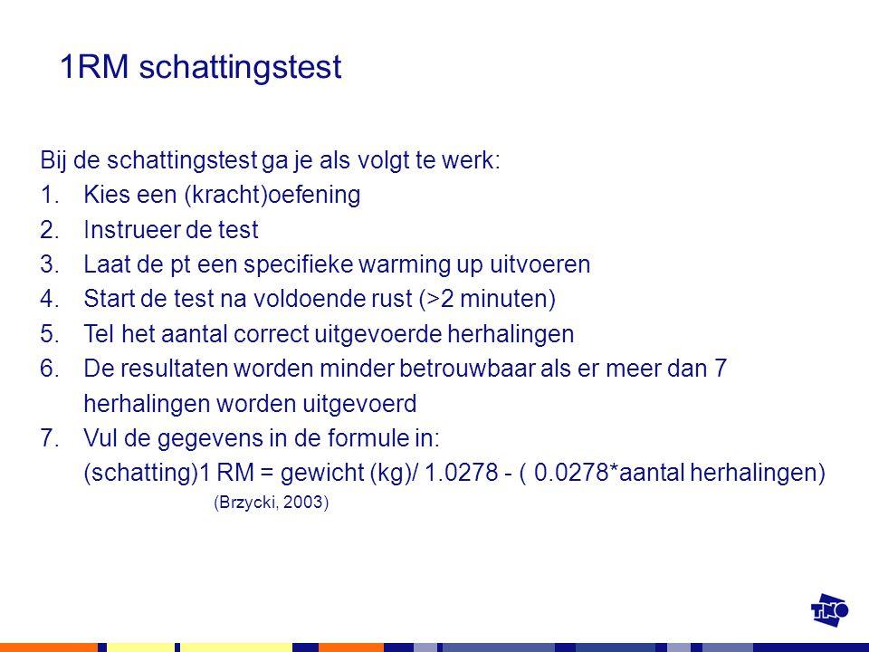 1RM schattingstest Bij de schattingstest ga je als volgt te werk: