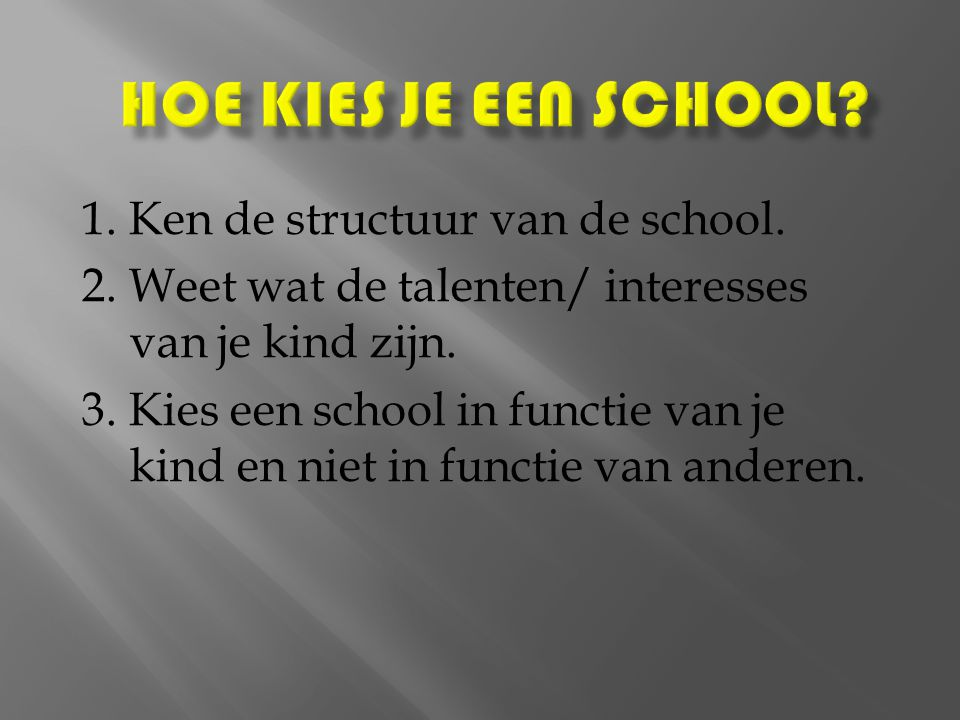 Hoe kies je een school 1. Ken de structuur van de school.