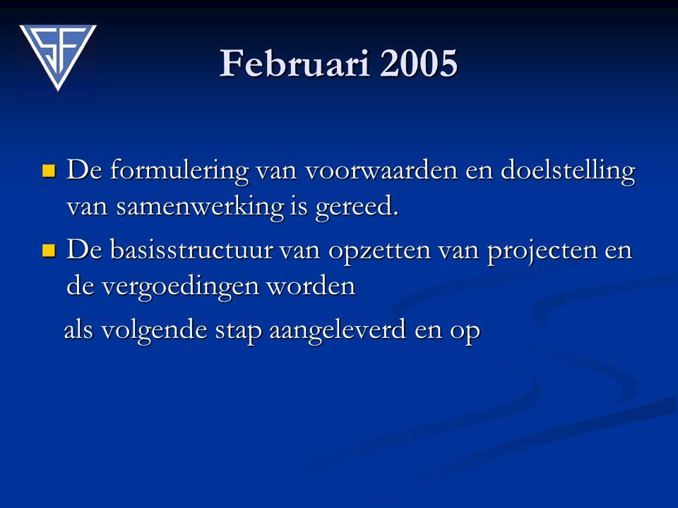 Februari 2005 De formulering van voorwaarden en doelstelling van samenwerking is gereed.