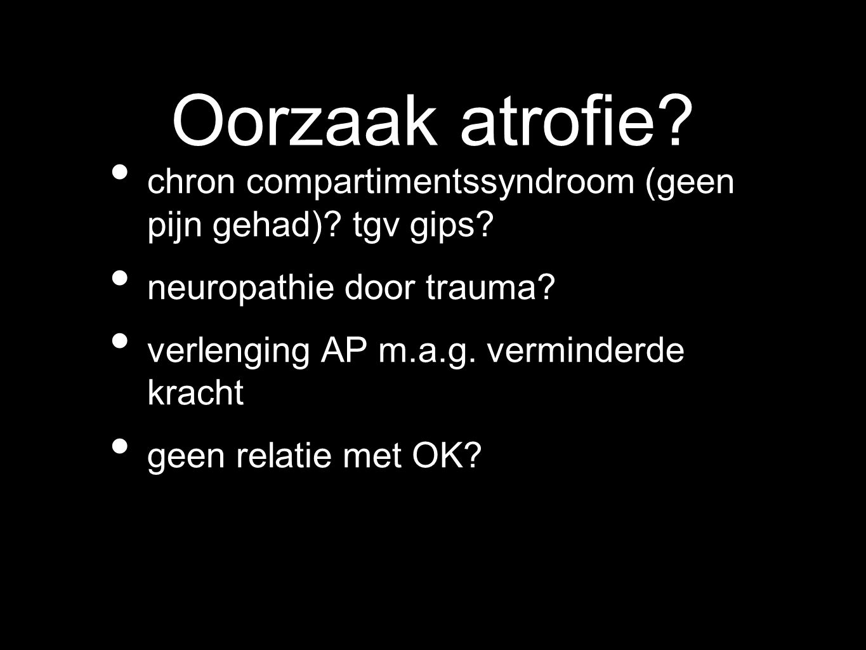Oorzaak atrofie chron compartimentssyndroom (geen pijn gehad) tgv gips neuropathie door trauma