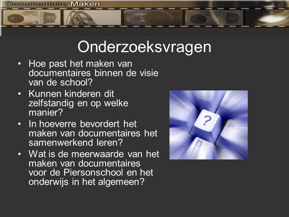 Onderzoeksvragen Hoe past het maken van documentaires binnen de visie van de school Kunnen kinderen dit zelfstandig en op welke manier