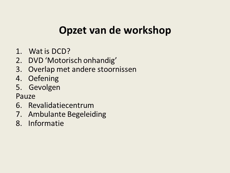 Opzet van de workshop Wat is DCD 2. DVD 'Motorisch onhandig'