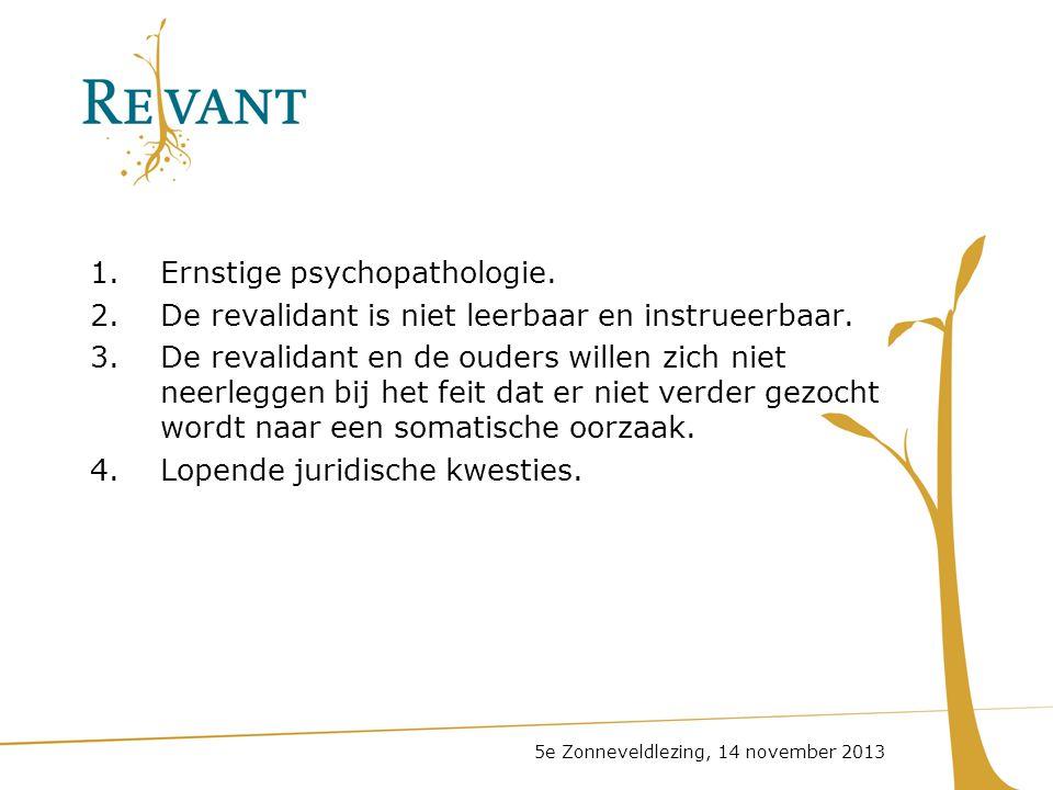 Ernstige psychopathologie.
