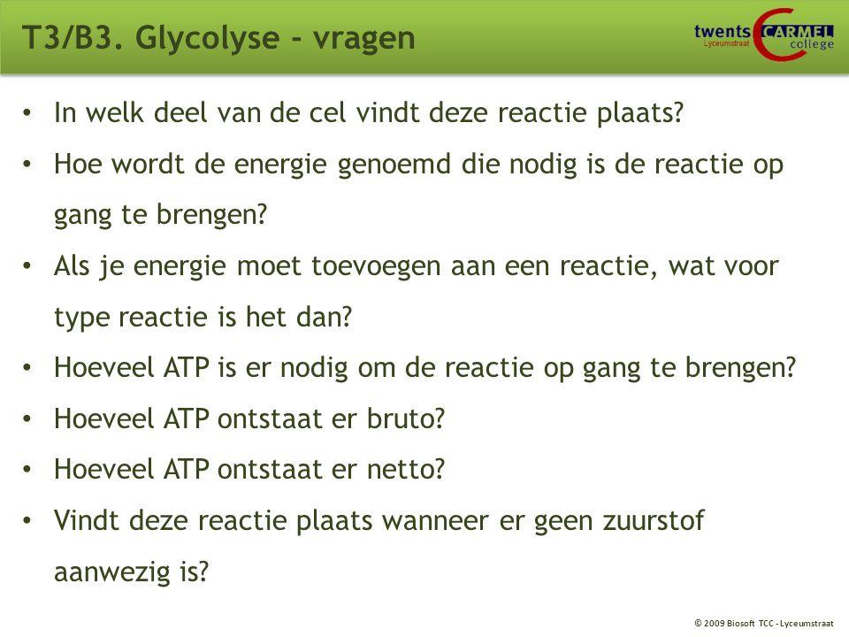 T3/B3. Glycolyse - vragen In welk deel van de cel vindt deze reactie plaats