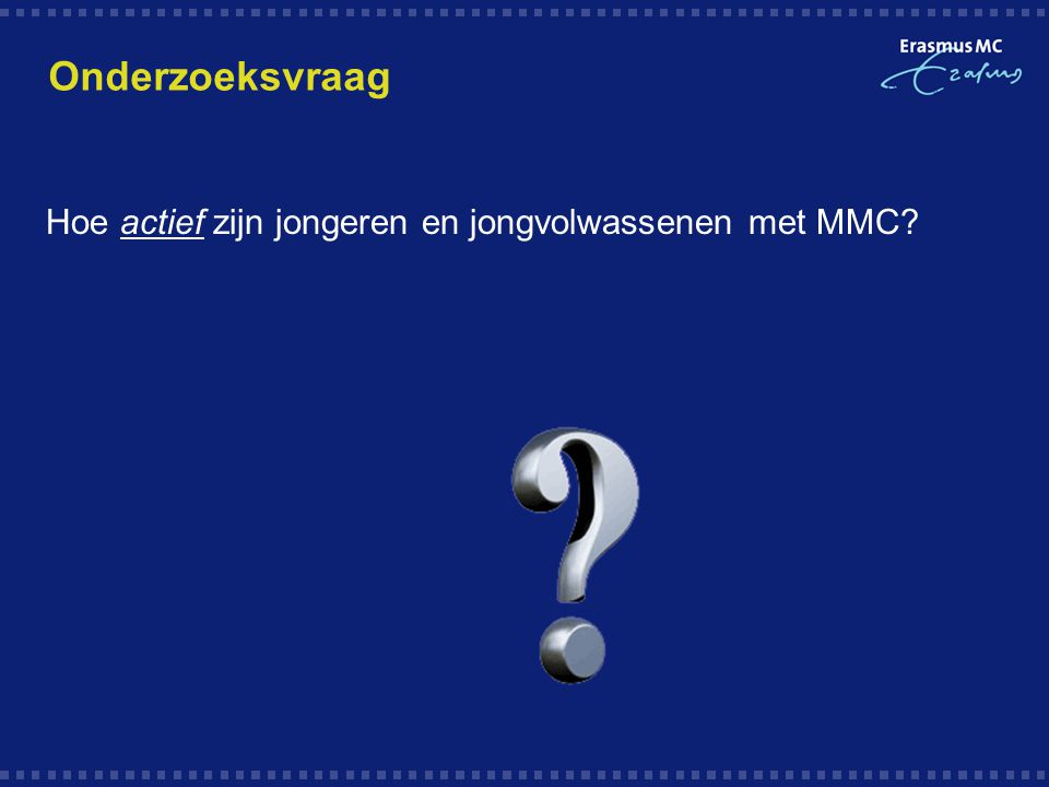 Onderzoeksvraag Hoe actief zijn jongeren en jongvolwassenen met MMC