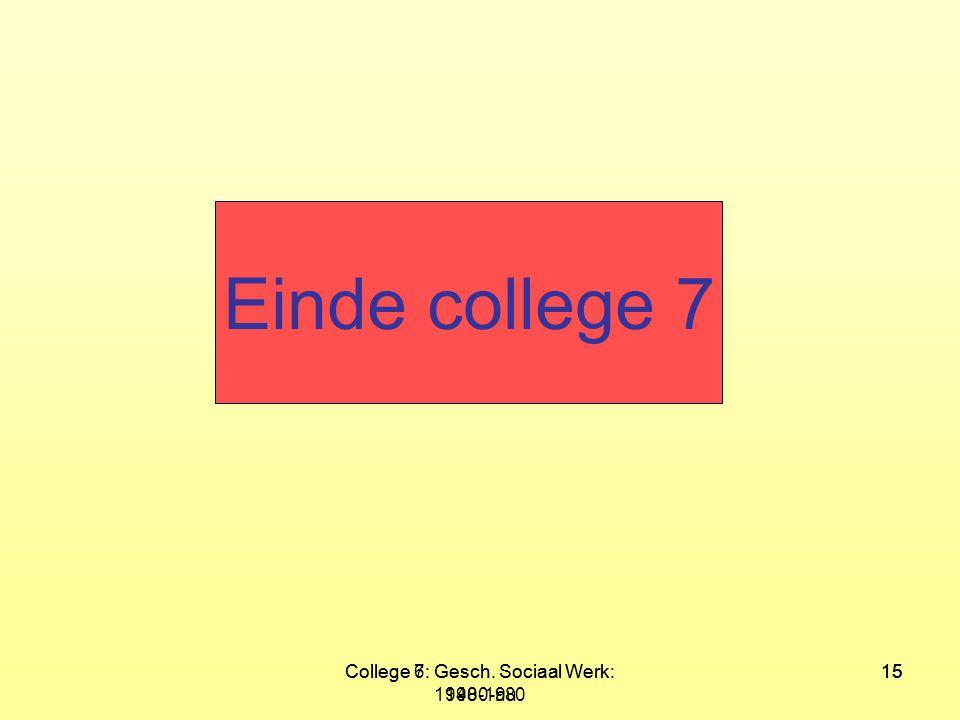 Einde college 7 College 7: Gesch. Sociaal Werk: 1980-nu