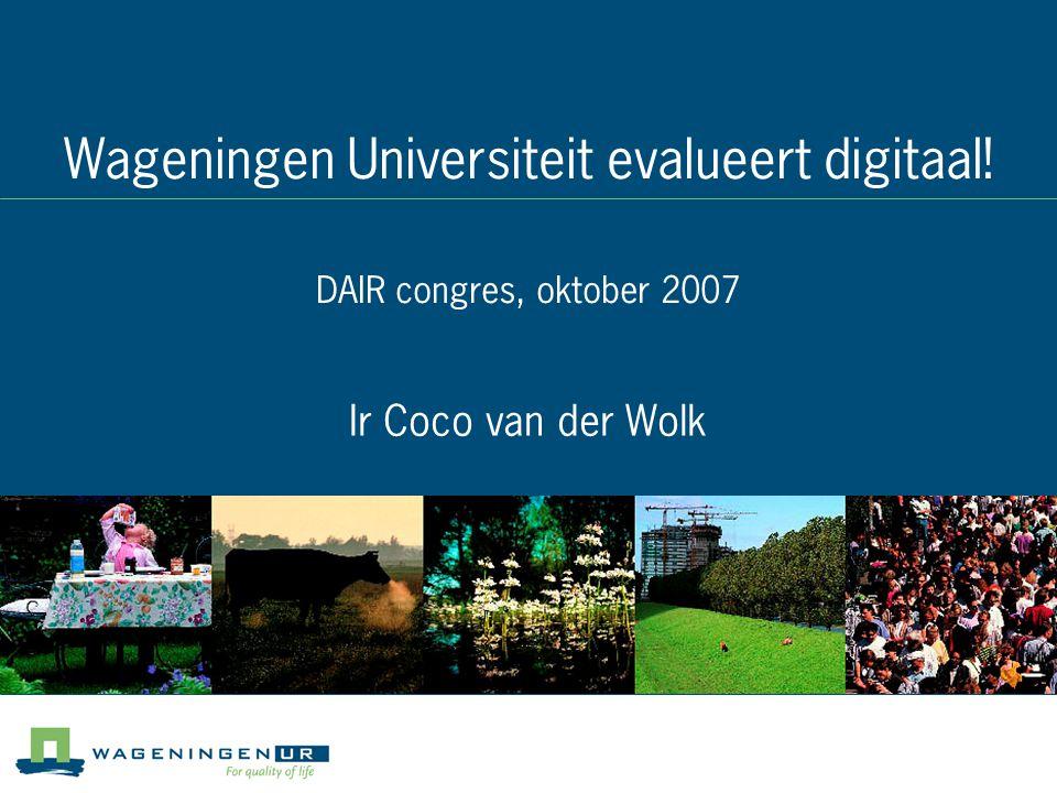 Wageningen Universiteit evalueert digitaal! DAIR congres, oktober 2007