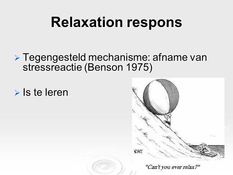 Relaxation respons Tegengesteld mechanisme: afname van stressreactie (Benson 1975) Is te leren