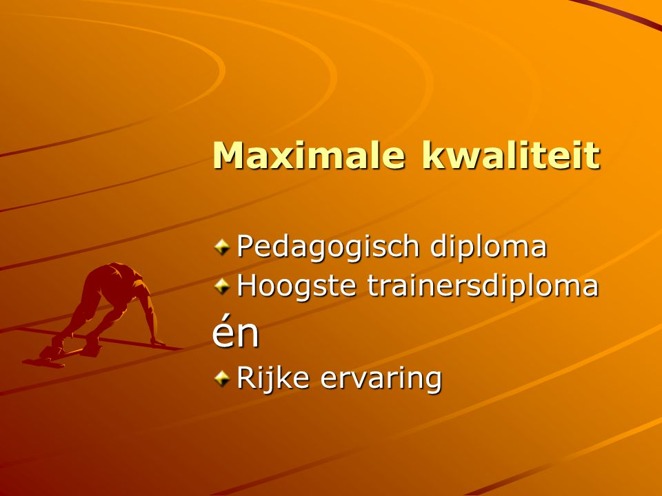 én Maximale kwaliteit Pedagogisch diploma Hoogste trainersdiploma