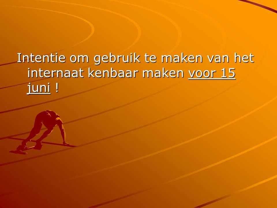 Intentie om gebruik te maken van het internaat kenbaar maken voor 15 juni !