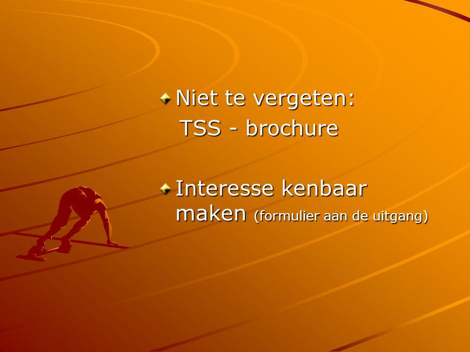 Niet te vergeten: TSS - brochure Interesse kenbaar maken (formulier aan de uitgang)