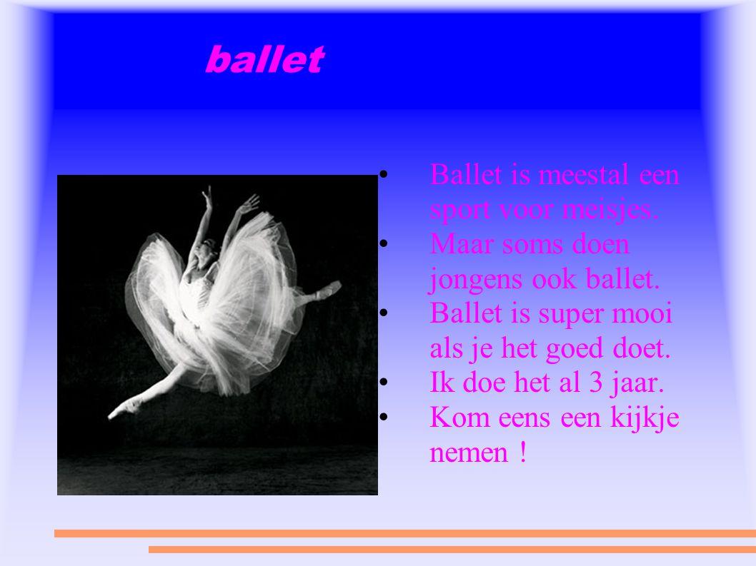 ballet Ballet is meestal een sport voor meisjes.