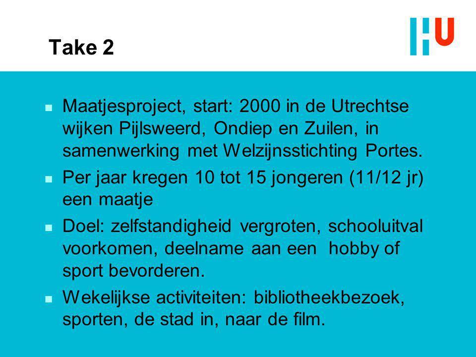 Take 2 Maatjesproject, start: 2000 in de Utrechtse wijken Pijlsweerd, Ondiep en Zuilen, in samenwerking met Welzijnsstichting Portes.