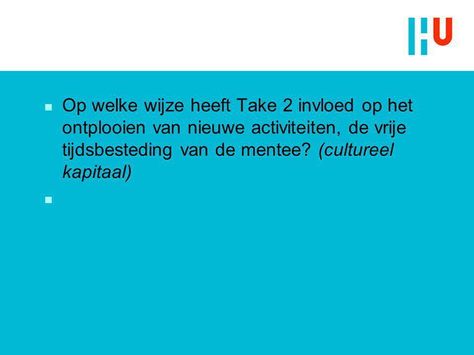 Op welke wijze heeft Take 2 invloed op het ontplooien van nieuwe activiteiten, de vrije tijdsbesteding van de mentee (cultureel kapitaal)