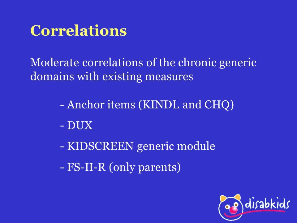Correlations Moderate correlations of the chronic generic domains with existing measures. - Anchor items (KINDL and CHQ)