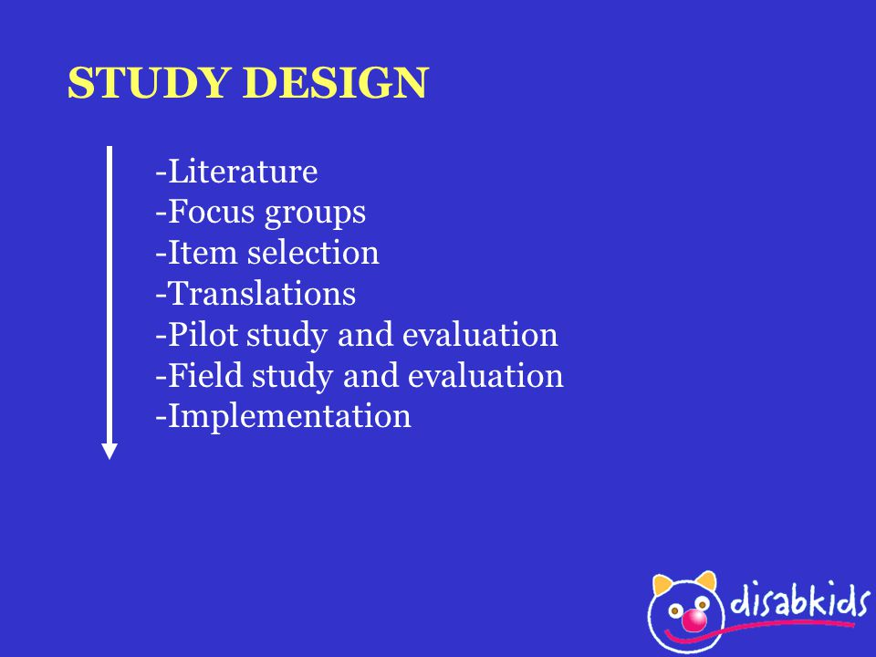 STUDY DESIGN -Literature -Focus groups -Item selection -Translations