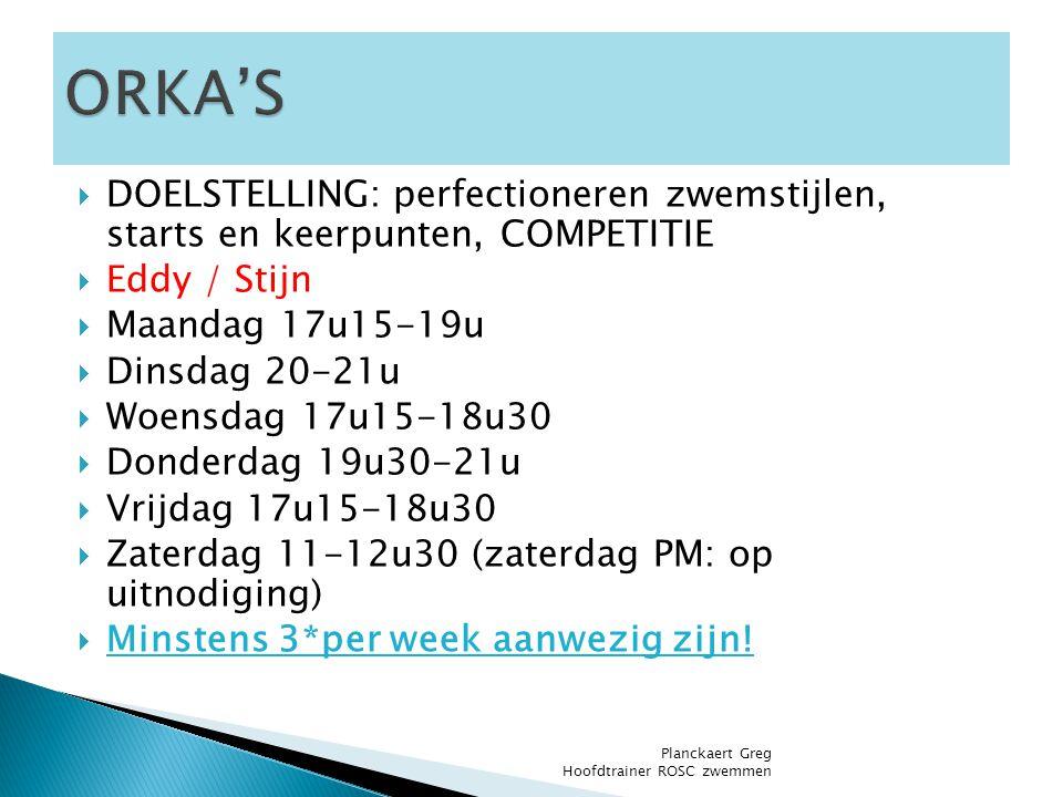 ORKA'S DOELSTELLING: perfectioneren zwemstijlen, starts en keerpunten, COMPETITIE. Eddy / Stijn. Maandag 17u15-19u.