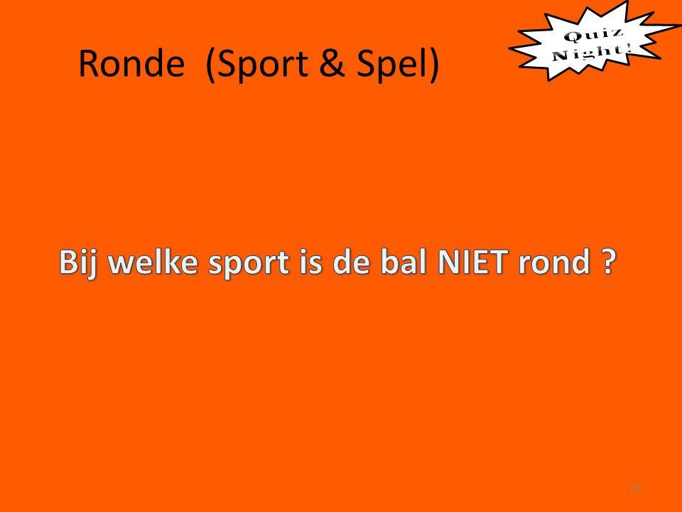 Ronde (Sport & Spel) Bij welke sport is de bal NIET rond