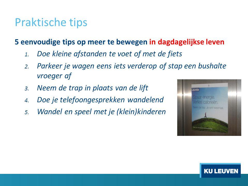 Praktische tips 5 eenvoudige tips op meer te bewegen in dagdagelijkse leven. Doe kleine afstanden te voet of met de fiets.