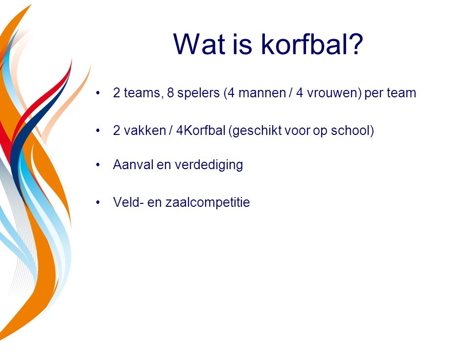 Wat is korfbal 2 teams, 8 spelers (4 mannen / 4 vrouwen) per team