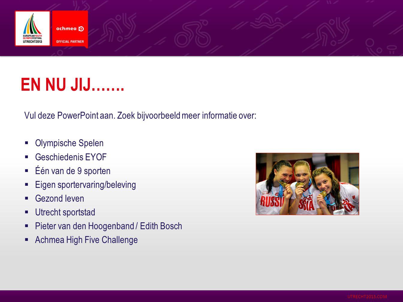 EN NU JIJ……. Vul deze PowerPoint aan. Zoek bijvoorbeeld meer informatie over: Olympische Spelen. Geschiedenis EYOF.