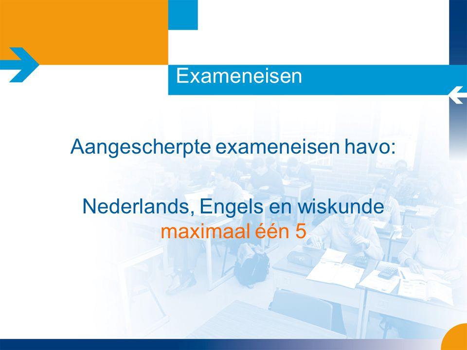 Exameneisen Aangescherpte exameneisen havo: Nederlands, Engels en wiskunde maximaal één 5