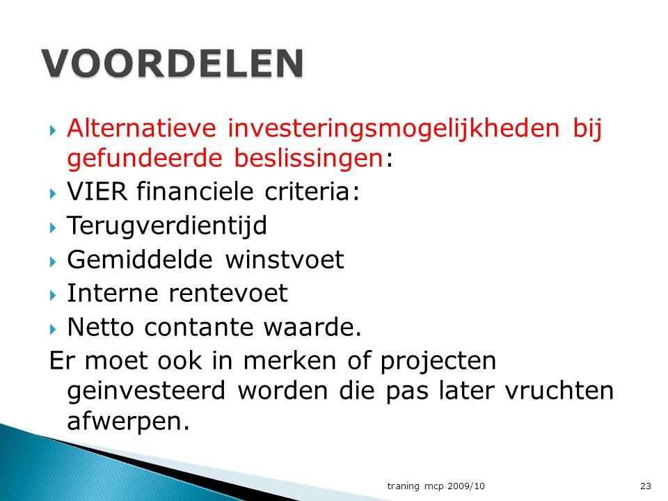 VOORDELEN Alternatieve investeringsmogelijkheden bij gefundeerde beslissingen: VIER financiele criteria: