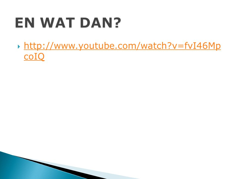 EN WAT DAN http://www.youtube.com/watch v=fvI46Mp coIQ