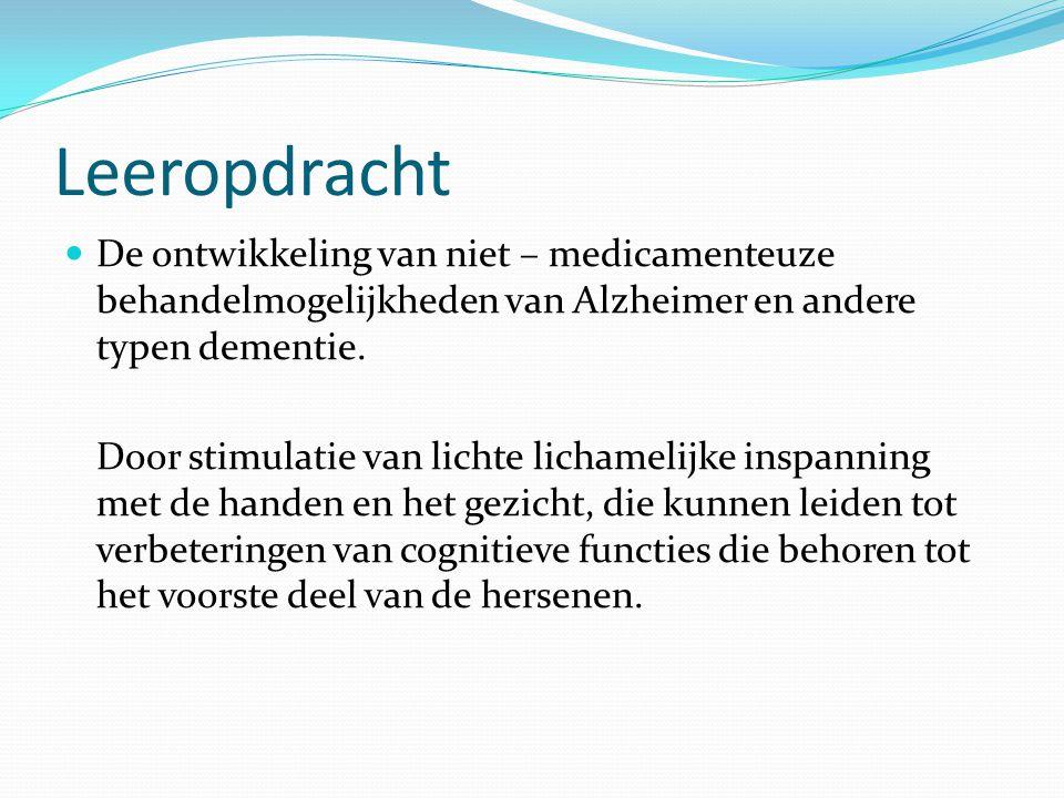 Leeropdracht De ontwikkeling van niet – medicamenteuze behandelmogelijkheden van Alzheimer en andere typen dementie.