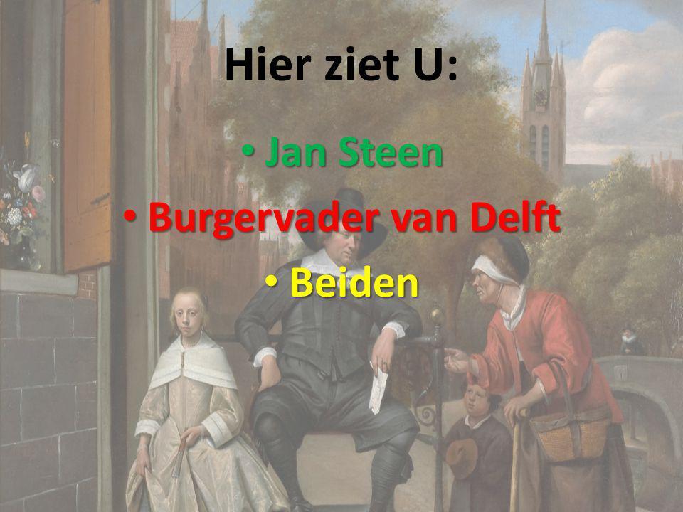Hier ziet U: Jan Steen Burgervader van Delft Beiden