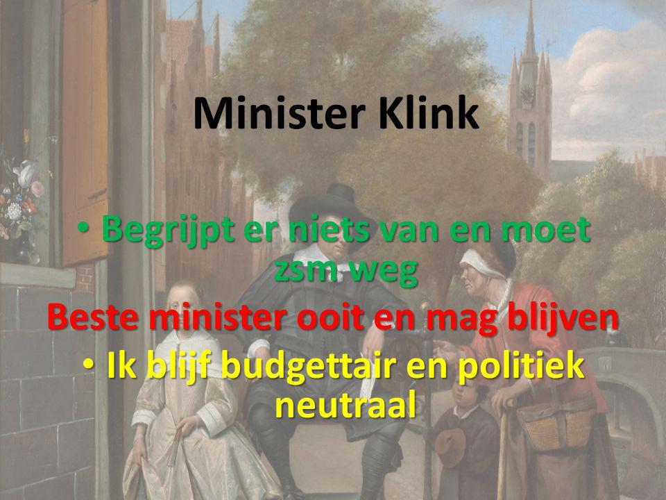 Minister Klink Begrijpt er niets van en moet zsm weg